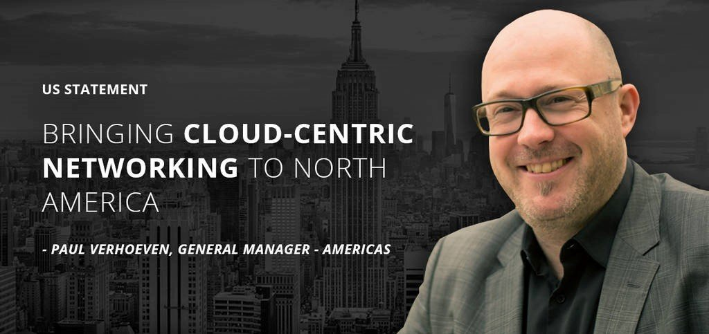 US Statement: Bringing Cloud-centric networking to North America